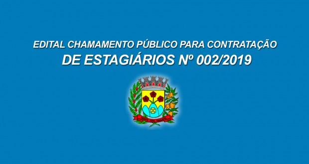 EDITAL CHAMAMENTO PÚBLICO PARA CONTRATAÇÃO DE ESTAGIARIOS Nº 002/2019