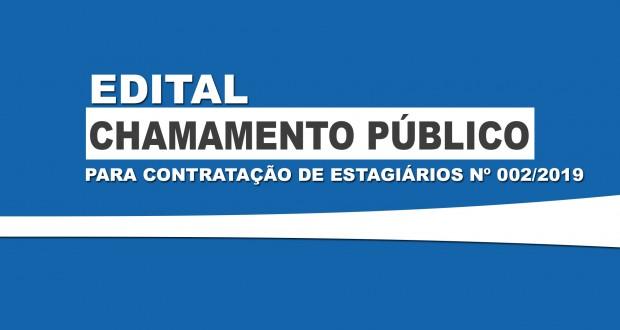 EDITAL CHAMAMENTO PÚBLICO PARA CONTRATAÇÃO DE ESTAGIÁRIOS Nº 002/2019